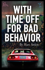With Time Off For Bad Behavior ebook by Marc Sotkin