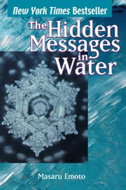 The Hidden Messages in Water ebook by Masaru Emoto, David A. Thayne