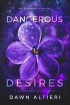 Dangerous Desires ebook by Dawn Altieri