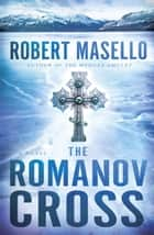 The Romanov Cross ebook by Robert Masello