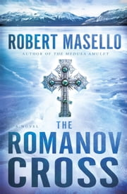 The Romanov Cross - A Novel ebook by Robert Masello