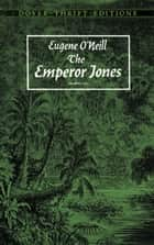 The Emperor Jones ebook by Eugene O'Neill