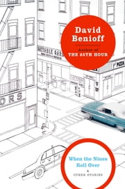 When the Nines Roll Over - And Other Stories ebook by David Benioff