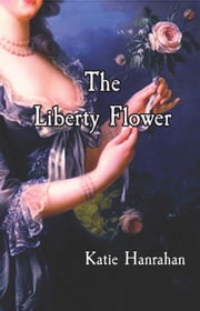 The Liberty Flower ebook by Katie Hanrahan