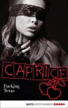 Fucking Texas - Caprice - Erotikserie ebook by Anabella Wolf