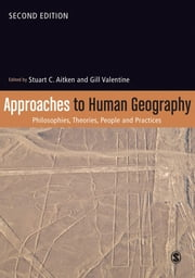 Approaches to Human Geography - Philosophies, Theories, People and Practices ebook by Professor Stuart C Aitken,Gill Valentine