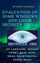 Evaluation of Some Windows and Linux Security Tools - GFI LANguard, Nessus, Snort, Base, ACID, Rman, SnortCenter, OSSEC, Sguil ebook by Dr. Hidaia Alassouli