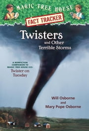 Twisters and Other Terrible Storms - A Nonfiction Companion to Magic Tree House #23: Twister on Tuesday ebook by Mary Pope Osborne,Will Osborne,Sal Murdocca