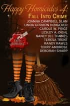 Happy Homicides 4: Fall Into Crime - Happy Homicides Mystery Anthologies, #4 ebook by Joanna Campbell Slan, Linda Gordon Hengerer, Carole W. Price,...