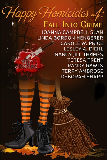 Happy Homicides 4: Fall Into Crime - Happy Homicides Mystery Anthologies, #4 ebook by Joanna Campbell Slan,Linda Gordon Hengerer,Carole W. Price,Lesley A Diehl,Nancy Jill Thames,Teresa Trent,Randy Rawls,Terry Ambrose,Deborah Sharp