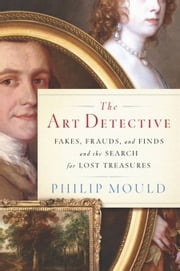 The Art Detective - Adventures of an Antiques Roadshow Appraiser ebook by Philip Mould