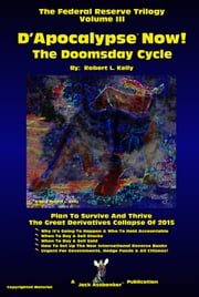 D'Apocalypse™ Now! - The Doomsday Cycle - Volume III ebook by Robert L. Kelly