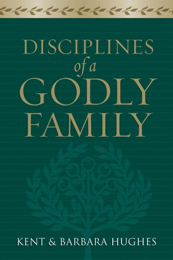 Disciplines of a Godly Family (Trade Paper Edition) ebook by Barbara Hughes,R. Kent Hughes