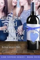 Intrigue and a Bottle of Merlot (Like Sisters #4) ebook by Bria Marche