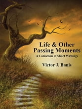 Life & Other Passing Moments ebook by Victor J. Banis