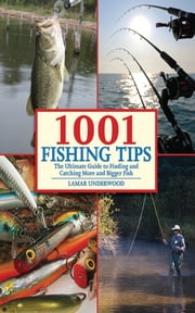 1001 Fishing Tips - The Ultimate Guide to Finding and Catching More and Bigger Fish ebook by Lamar Underwood,Stu Apte
