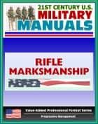 21st Century U.S. Military Manuals: Rifle Marksmanship Field Manual (M16A1, M16A2/3, M16A4, and M4 Carbine) FM 3-22.9 - FM 23-9 (Value-Added Professional Format Series) ebook by Progressive Management