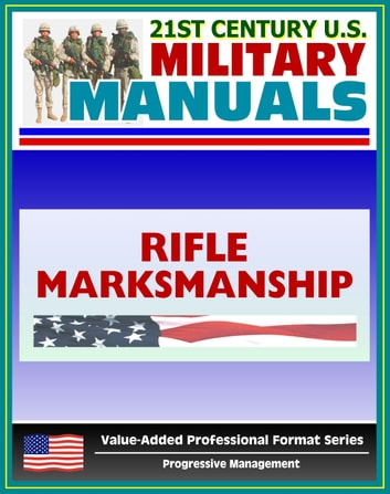 21st century us military manuals rifle marksmanship field manual m16a1 m16a23 m16a4 and m4 carbine fm 3 229 fm 23 9 value added professional