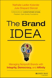 The Brand IDEA - Managing Nonprofit Brands with Integrity, Democracy, and Affinity ebook by Nathalie Laidler-Kylander,Julia Shepard Stenzel