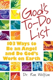 God's To-Do List - 103 Ways to Be an Angel and Do God's Work on Earth ebook by Dr. Ron Wolfson