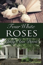 Four White Roses ebook by Judy Ann Davis