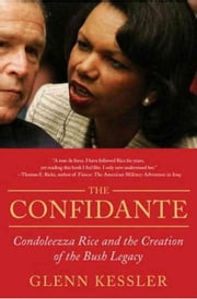 The Confidante - Condoleezza Rice and the Creation of the Bush Legacy ebook by Glenn Kessler