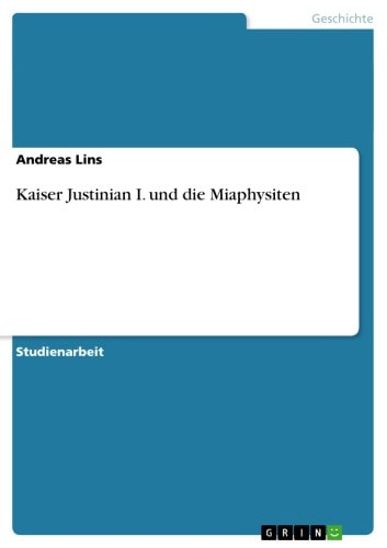 Kaiser Justinian I. und die Miaphysiten ebook by Andreas Lins