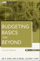 Budgeting Basics and Beyond ebook by Jae K. Shim, Joel G. Siegel, Allison I. Shim