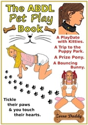 The ABDL Pet Play Book ebook by Zorro Daddy