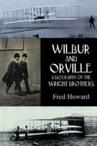 Wilbur and Orville - A Biography of the Wright Brothers ebook by