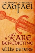 A Rare Benedictine - The Advent of Brother Cadfael ebook by Ellis Peters