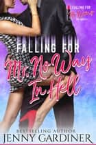 Falling for Mr. No Way In Hell - Falling for Mr. Wrong, #3 ebook by Jenny Gardiner