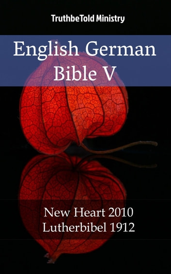 English German Bible V - New Heart 2010 - Lutherbibel 1912 ebook by TruthBeTold Ministry