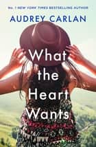 What the Heart Wants ebook by Audrey Carlan