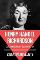 Essential Novelists - Henry Handel Richardson - early modern australian fiction ebook by