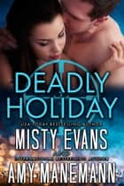 Deadly Holiday - A SCVC Taskforce Series Novella ebook by Misty Evans, Amy Manemann