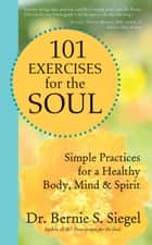101 Exercises for the Soul ebook by Dr. Bernie S. Siegel