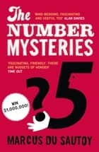 The Number Mysteries: A Mathematical Odyssey through Everyday Life eBook by Marcus du Sautoy