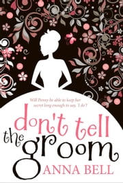 Don't Tell the Groom ebook by Anna Bell