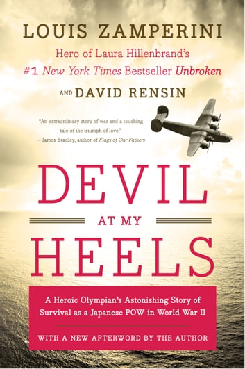 Devil at My Heels - A Heroic Olympian's Astonishing Story of Survival as a Japanese POW in World War II ebook by Louis Zamperini,David Rensin