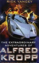 The Extraordinary Adventures of Alfred Kropp ekitaplar by Rick Yancey