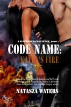 Code Name: Kayla's Fire - A Warrior's Challenge series, #2 ebook by