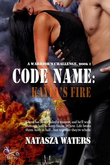 Code Name: Kayla's Fire - A Warrior's Challenge series, #2 ebook by Natasza Waters