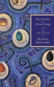 The Garden of Divine Songs and Collected Poetry of Hryhory Skovoroda ebook by Hryhory Skovoroda