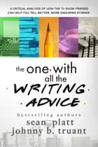 The One With All the Writing Advice ebook by Sean Platt, Johnny B. Truant