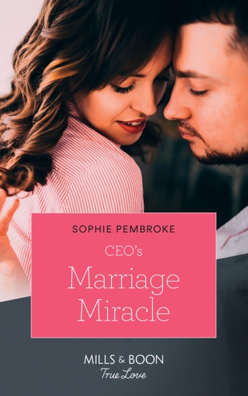 Ceo's Marriage Miracle (Mills & Boon True Love) (The Cattaneos' Christmas Miracles, Book 3) ebook by Sophie Pembroke