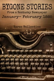 Bygone Stories From A Kentucky Newspaper - January - February 1885 ebook by Karen Ballentine