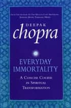 Everyday Immortality ebook by Dr Deepak Chopra