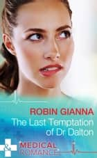 The Last Temptation of Dr. Dalton (Mills & Boon Medical) eBook by Robin Gianna