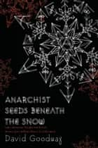 Anarchist Seeds Beneath the Snow - Left-Libertarian Thought and British Writers from William Morris to Colin Ward ebook by David Goodway
